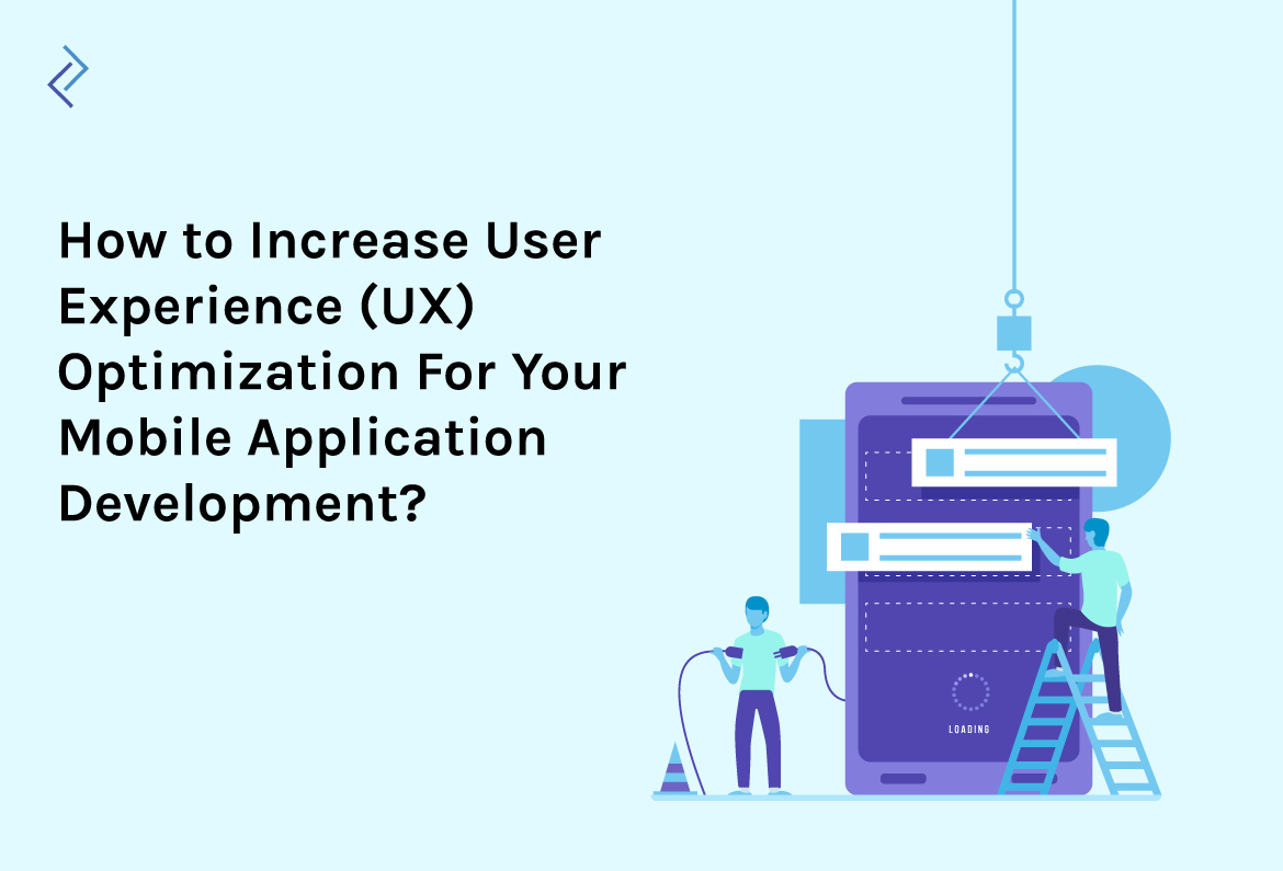 How to Increase User Experience (UX) Optimization For Your Mobile Application Development