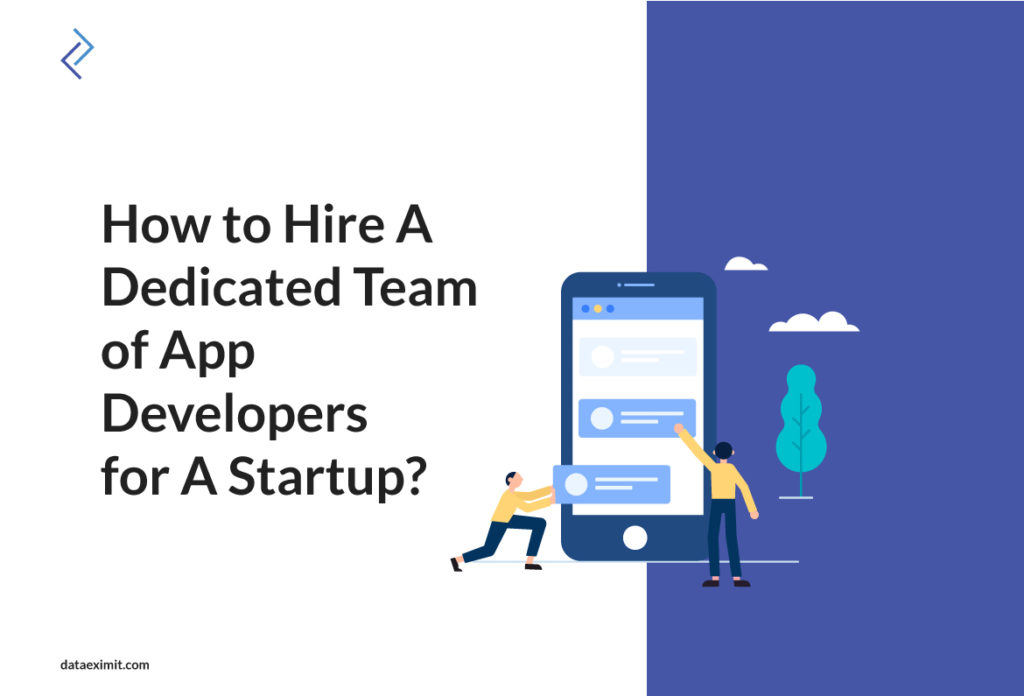 How to Hire A Dedicated Team of App Developers for A Startup?