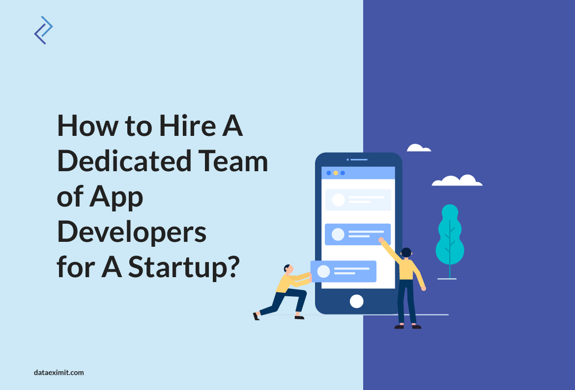How to Hire A Dedicated Team of App Developers for A startup