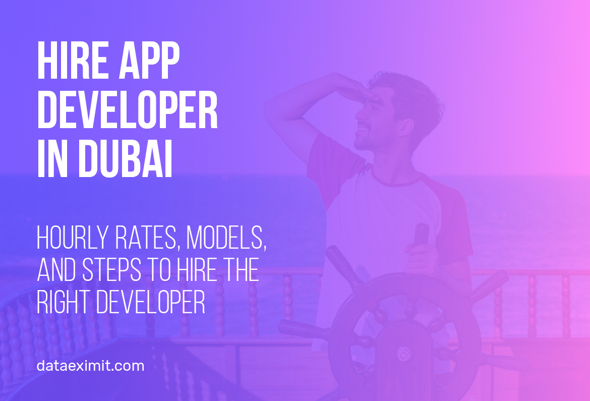 Hire App Developer in Dubai | Hourly Rates, Models And Steps to Hire The Right Developer