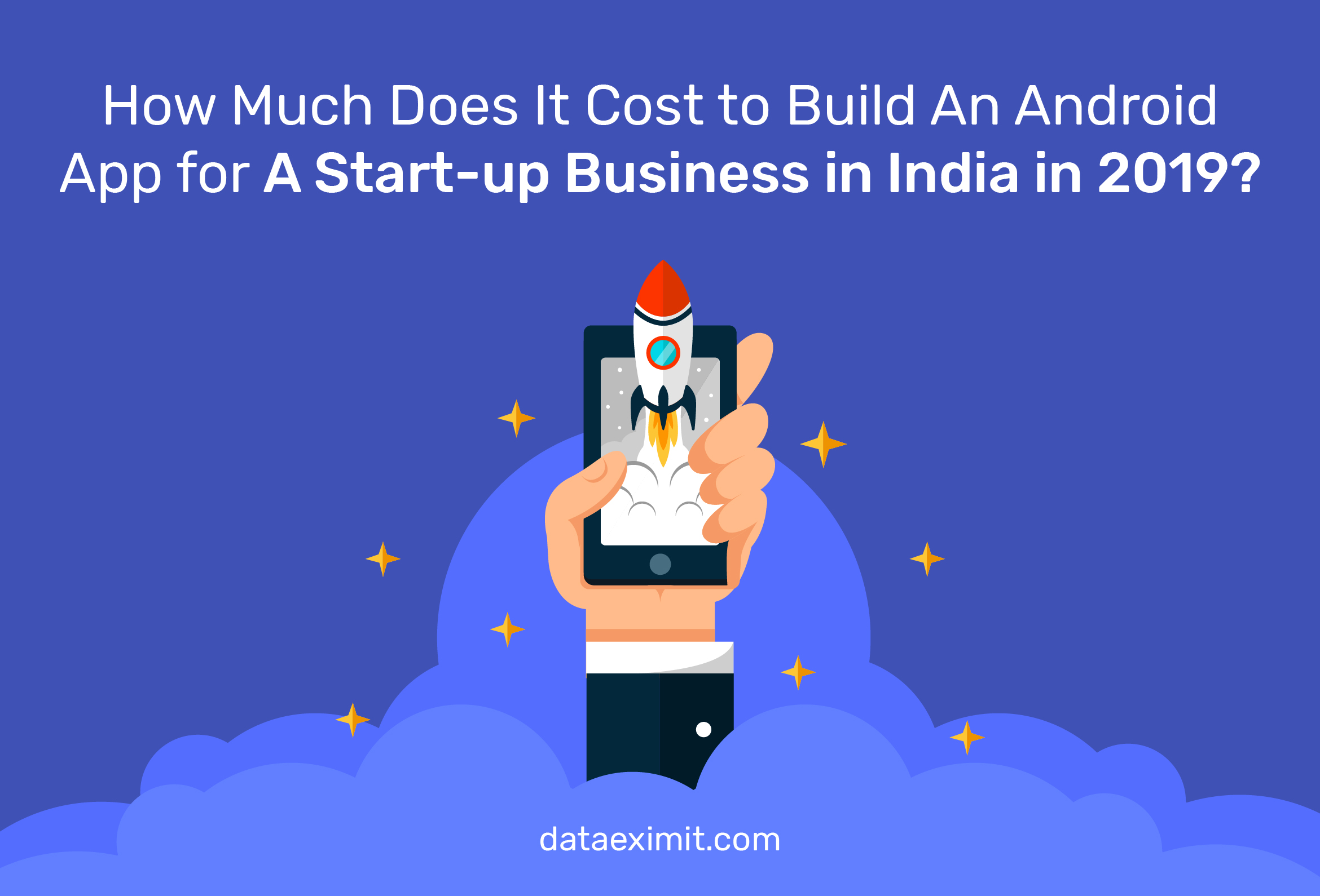 How Much Does It Cost to Build An Android App for A Start-up Business in India in 2019?