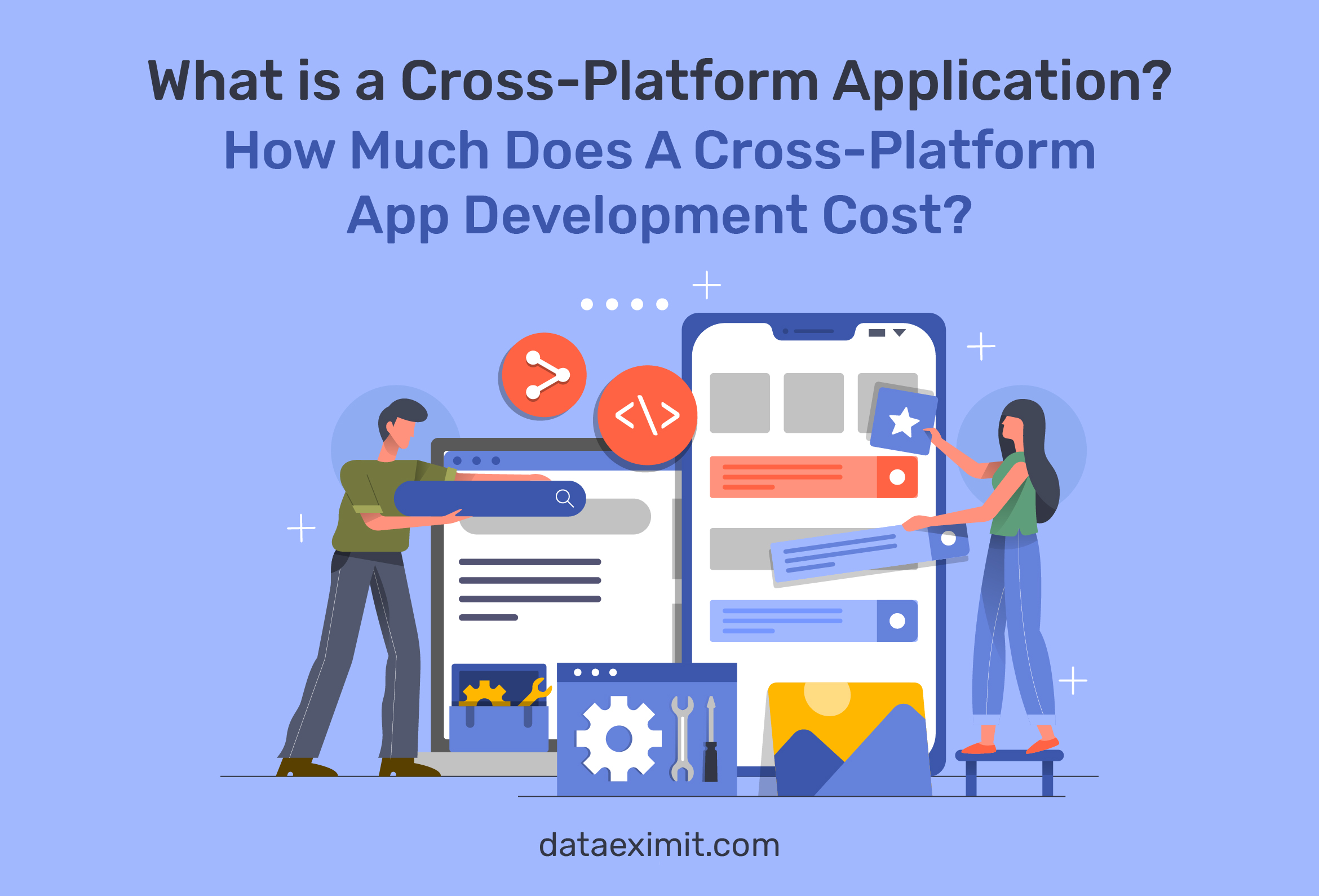 What is a Cross-Platform Application? How Much Does A Cross-Platform App Development Cost?