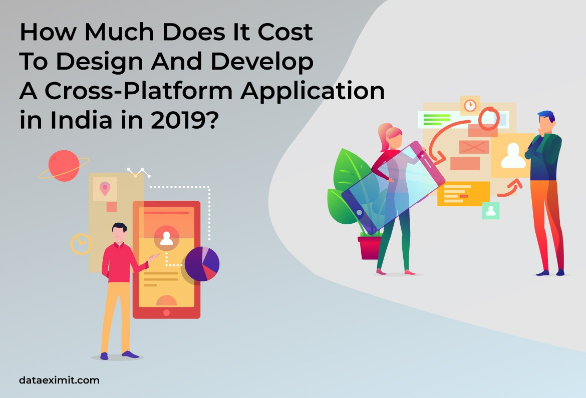 How Much Does It Cost To Design And Develop A Cross-Platform Application in India in 2019?