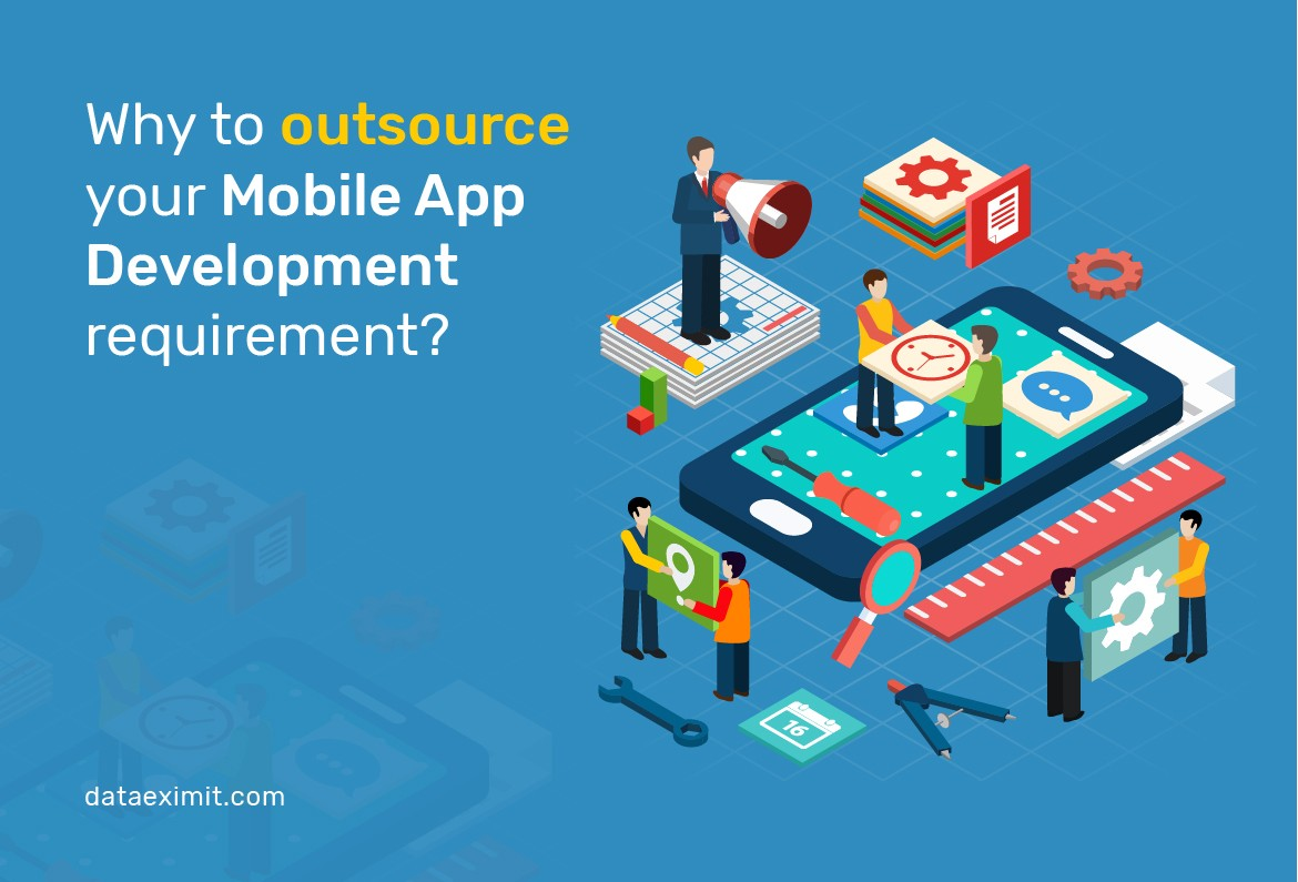 Why to outsource your Mobile App Development Requirement?