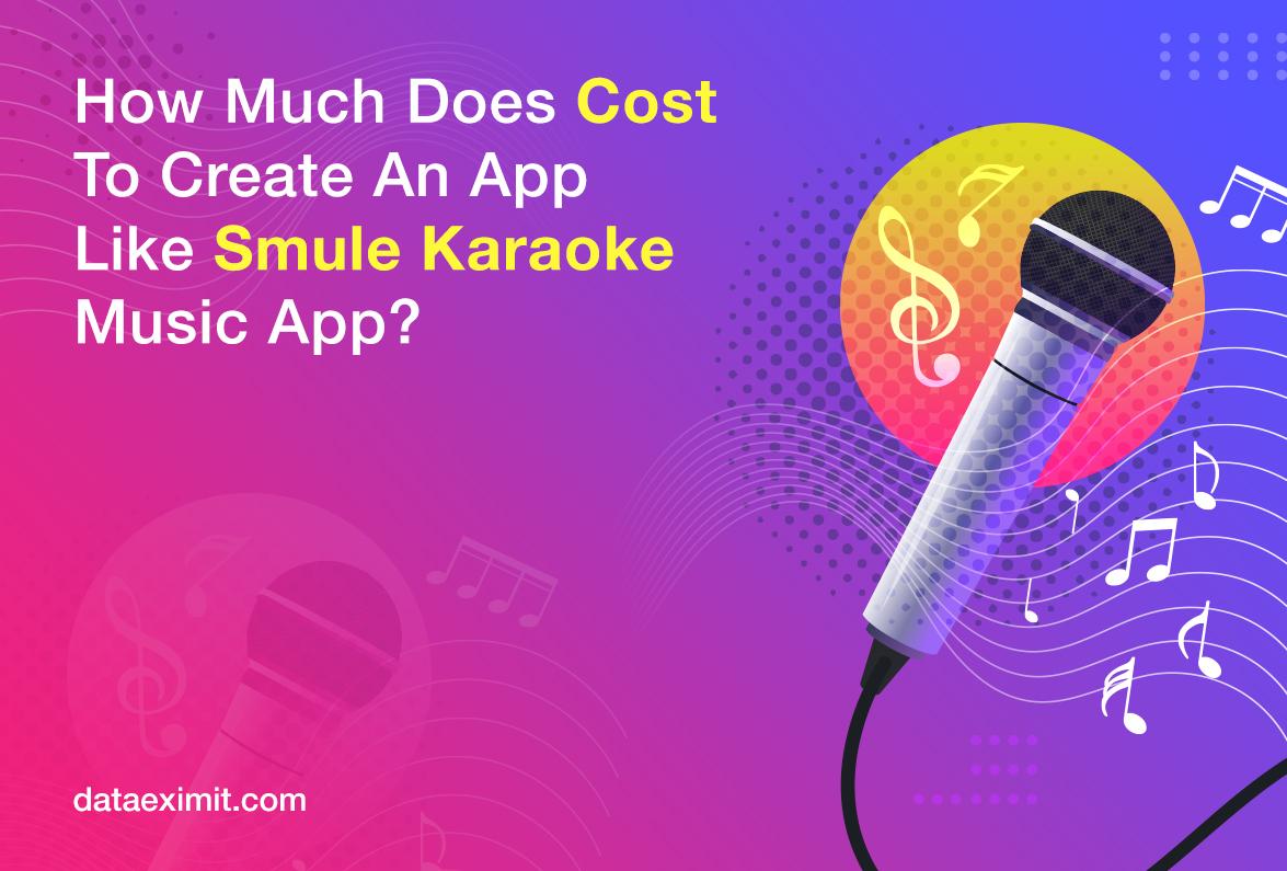 How Much Does it Cost to Build an App like Smule Karaoke App?