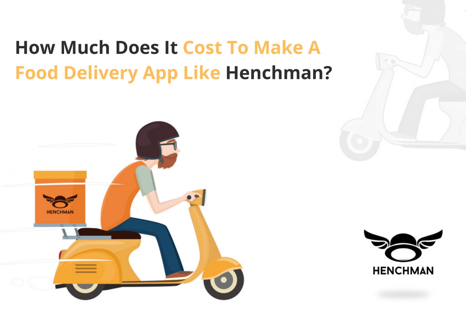 How Much Does It Cost To Make A Food Delivery App Like Henchman?