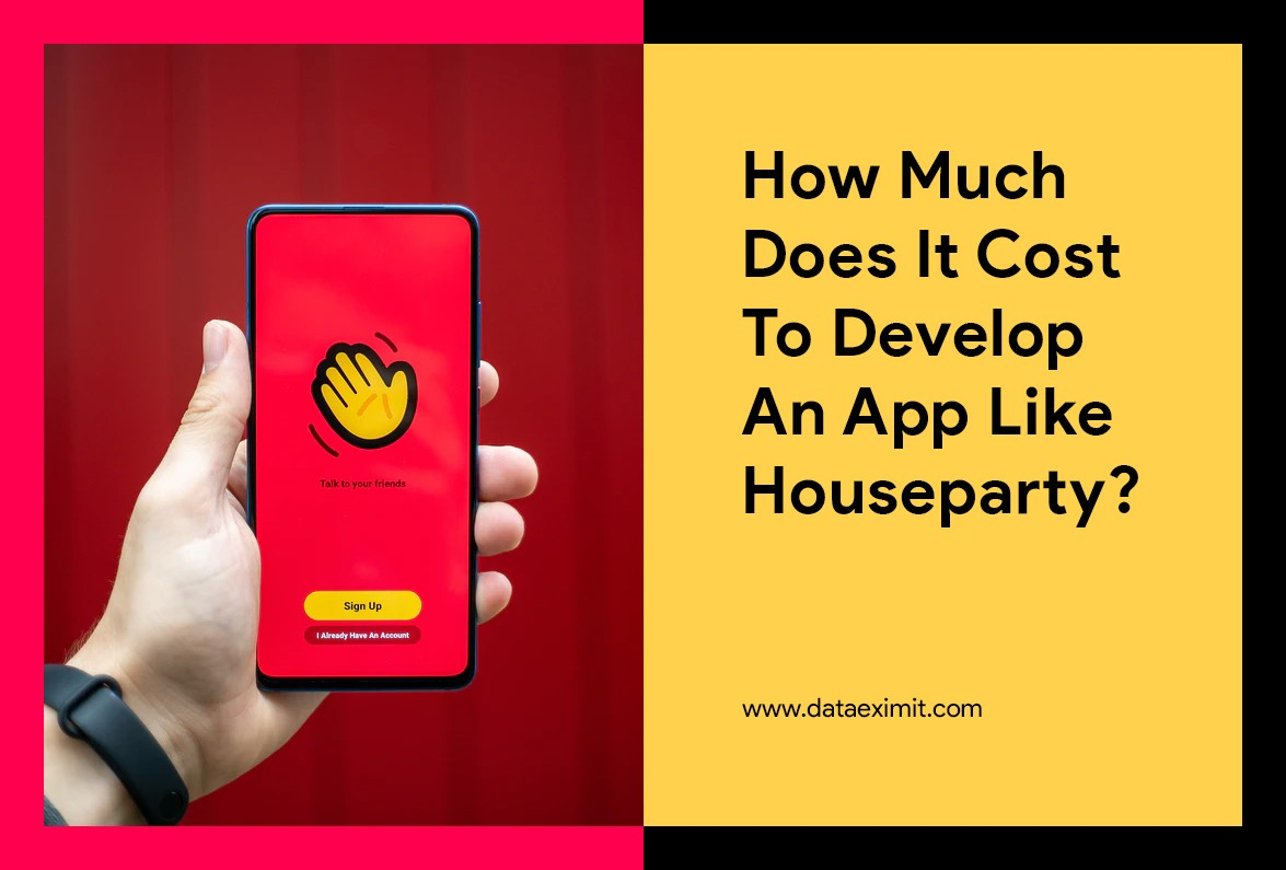 How much does it Cost to Develop an App like Houseparty?