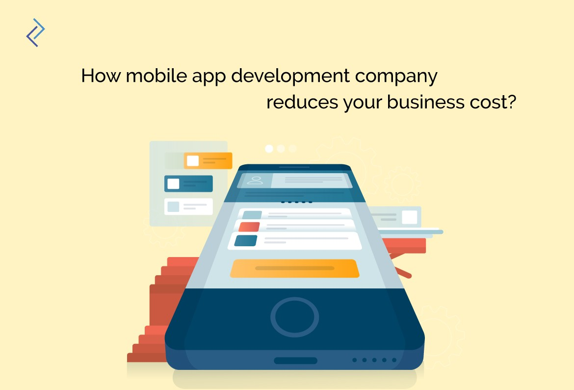 How Mobile App Development Company Reduces Your Business Cost